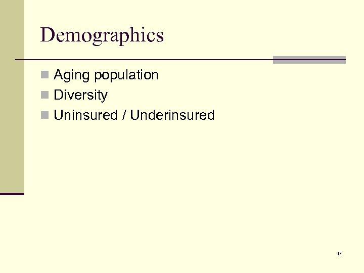 Demographics n Aging population n Diversity n Uninsured / Underinsured 47