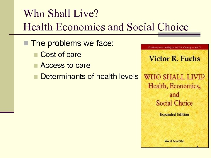 Who Shall Live? Health Economics and Social Choice n The problems we face: n