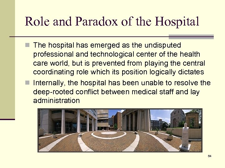 Role and Paradox of the Hospital n The hospital has emerged as the undisputed