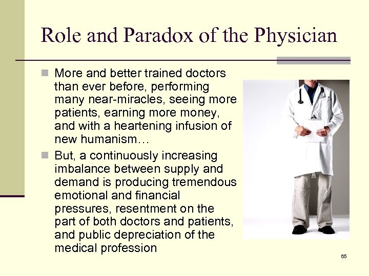 Role and Paradox of the Physician n More and better trained doctors than ever
