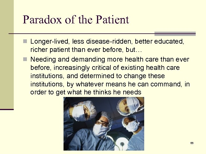 Paradox of the Patient n Longer-lived, less disease-ridden, better educated, richer patient than ever