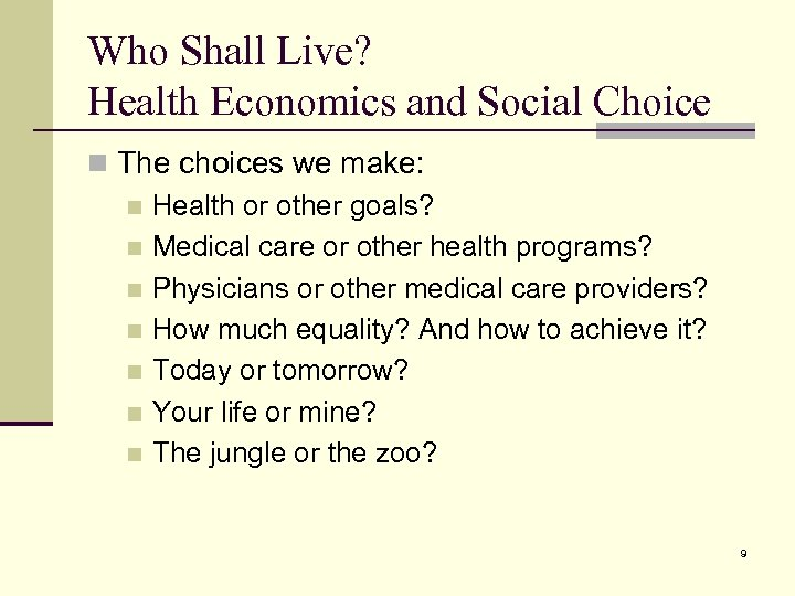 Who Shall Live? Health Economics and Social Choice n The choices we make: n