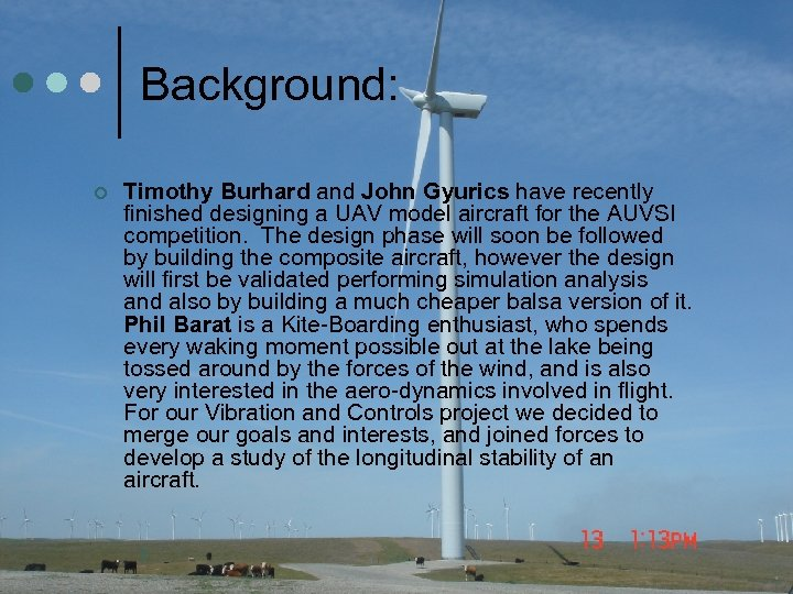 Background: ¢ Timothy Burhard and John Gyurics have recently finished designing a UAV model