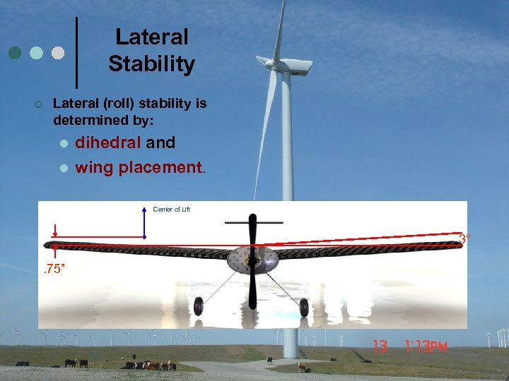 Lateral Stability ¢ Lateral (roll) stability is determined by: l l dihedral and wing
