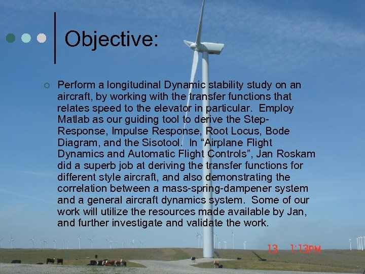 Objective: ¢ Perform a longitudinal Dynamic stability study on an aircraft, by working with