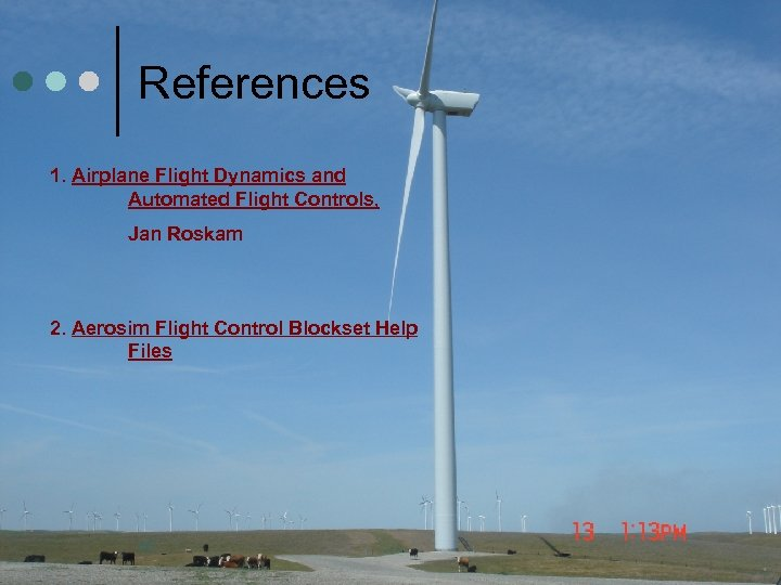 References 1. Airplane Flight Dynamics and Automated Flight Controls, Jan Roskam 2. Aerosim Flight