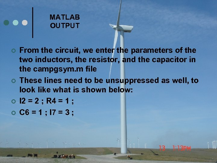 MATLAB OUTPUT ¢ ¢ From the circuit, we enter the parameters of the two