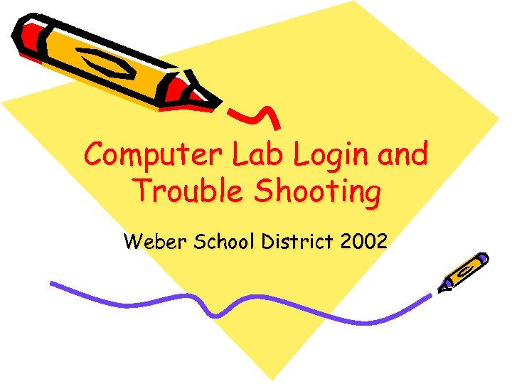 Computer Lab Login and Trouble Shooting Weber School District 2002