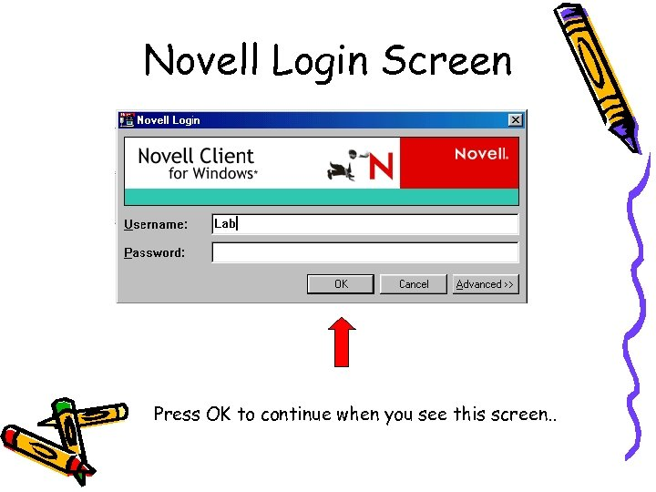 Novell Login Screen Press OK to continue when you see this screen. .