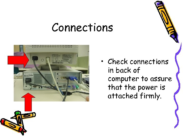 Connections • Check connections in back of computer to assure that the power is