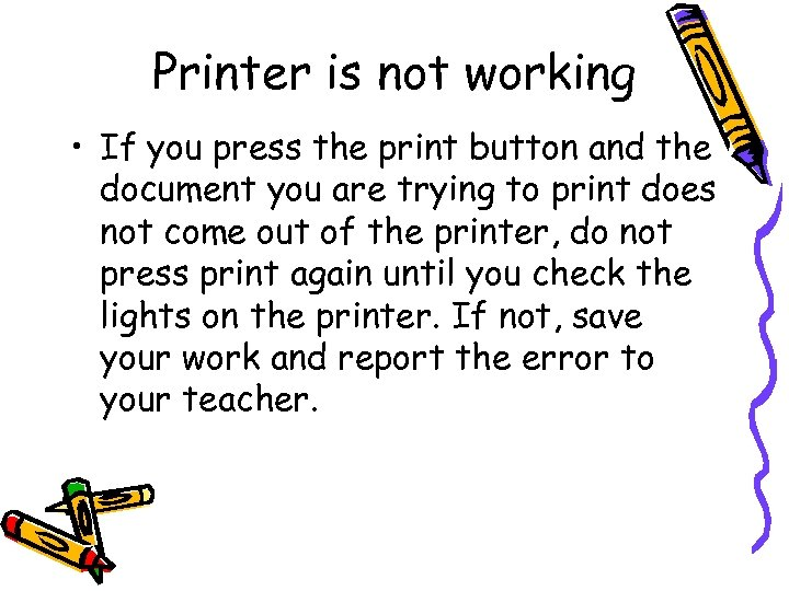 Printer is not working • If you press the print button and the document