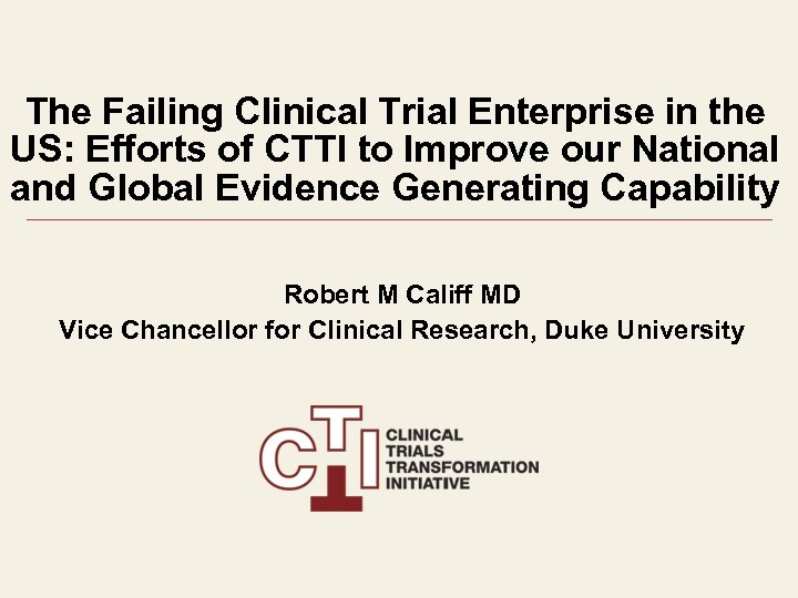 The Failing Clinical Trial Enterprise in the US: Efforts of CTTI to Improve our