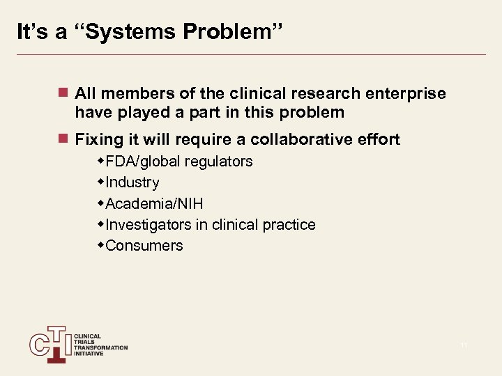"It's a ""Systems Problem"" All members of the clinical research enterprise have played a"