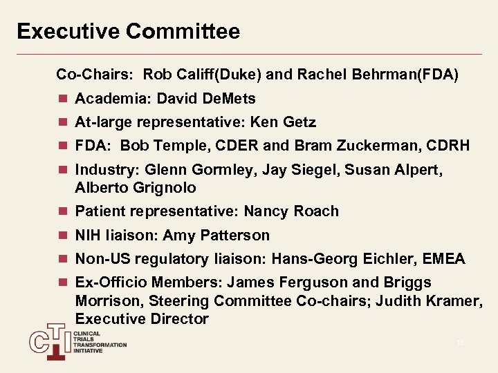 Executive Committee Co-Chairs: Rob Califf(Duke) and Rachel Behrman(FDA) Academia: David De. Mets At-large representative: