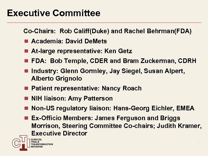 Executive Committee Co-Chairs: Rob Califf(Duke) and Rachel Behrman(FDA) Academia: David De. Mets At-large representative: