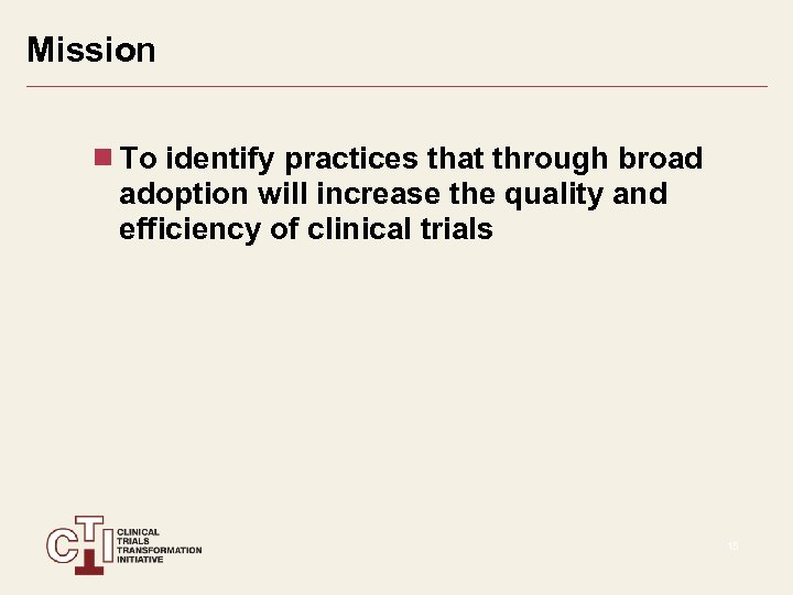 Mission To identify practices that through broad adoption will increase the quality and efficiency