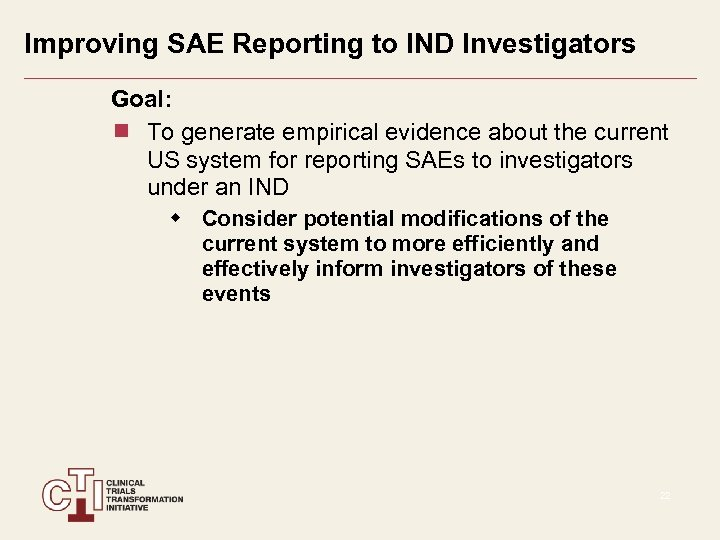 Improving SAE Reporting to IND Investigators Goal: To generate empirical evidence about the current