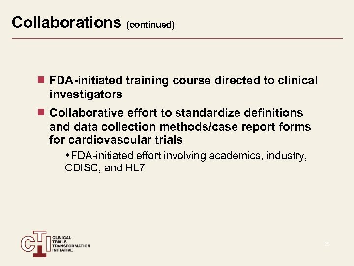 Collaborations (continued) FDA-initiated training course directed to clinical investigators Collaborative effort to standardize definitions