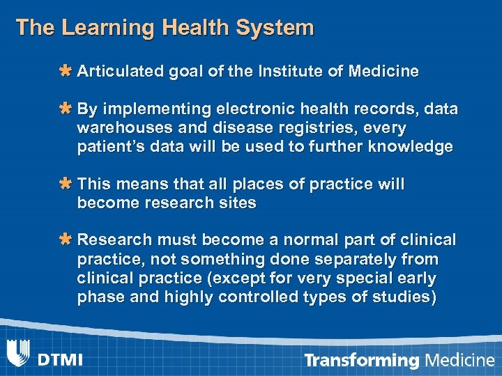 The Learning Health System Ù Articulated goal of the Institute of Medicine Ù By