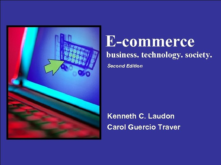 E-commerce business. technology. society. Second Edition Kenneth C. Laudon Carol Guercio Traver 1