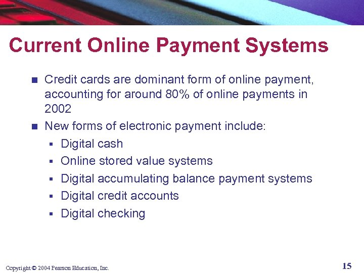 Current Online Payment Systems Credit cards are dominant form of online payment, accounting for
