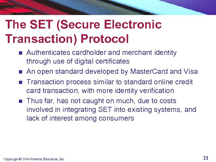 The SET (Secure Electronic Transaction) Protocol Authenticates cardholder and merchant identity through use of