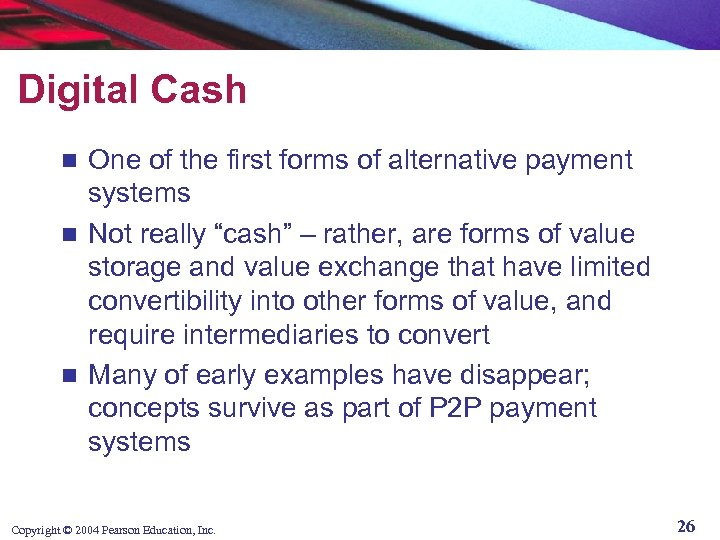 Digital Cash One of the first forms of alternative payment systems n Not really