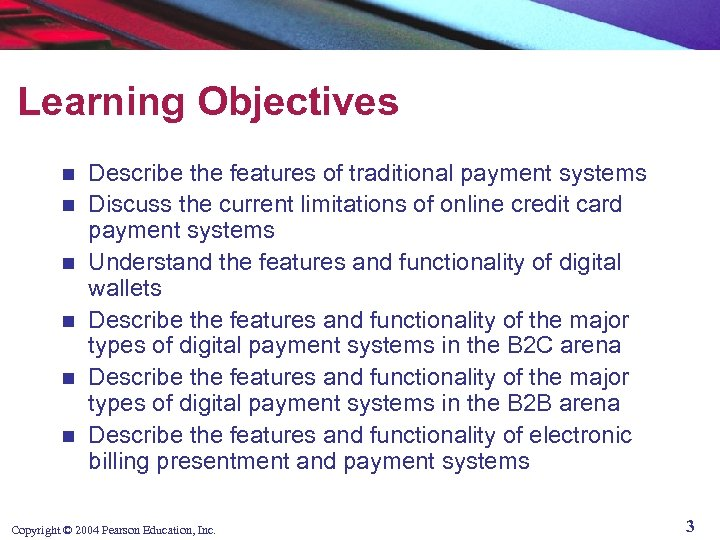 Learning Objectives n n n Describe the features of traditional payment systems Discuss the