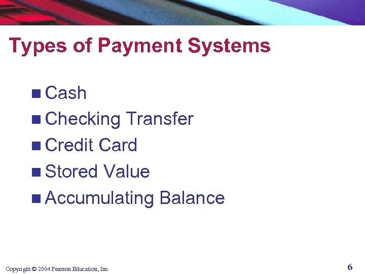 Types of Payment Systems n Cash n Checking Transfer n Credit Card n Stored