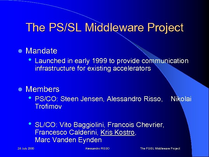 The PS/SL Middleware Project l l Mandate • Launched in early 1999 to provide