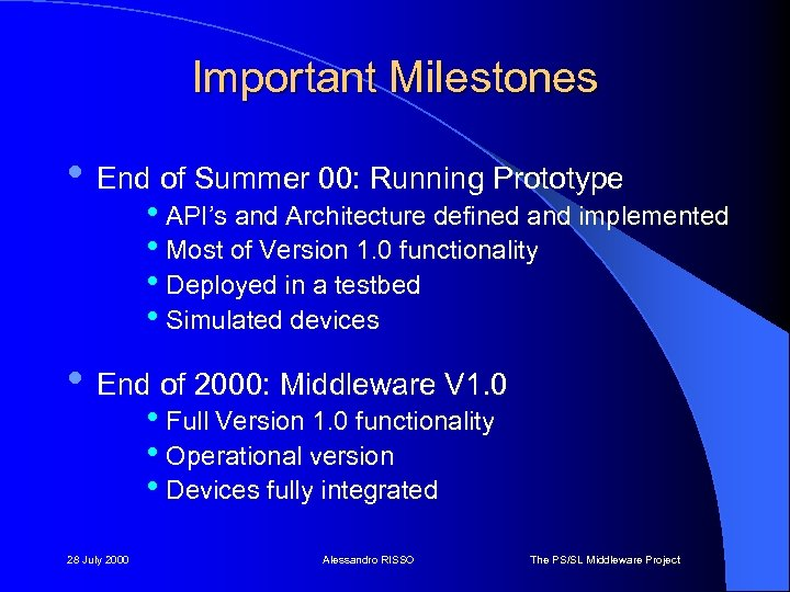 Important Milestones • End of Summer 00: Running Prototype • API's and Architecture defined
