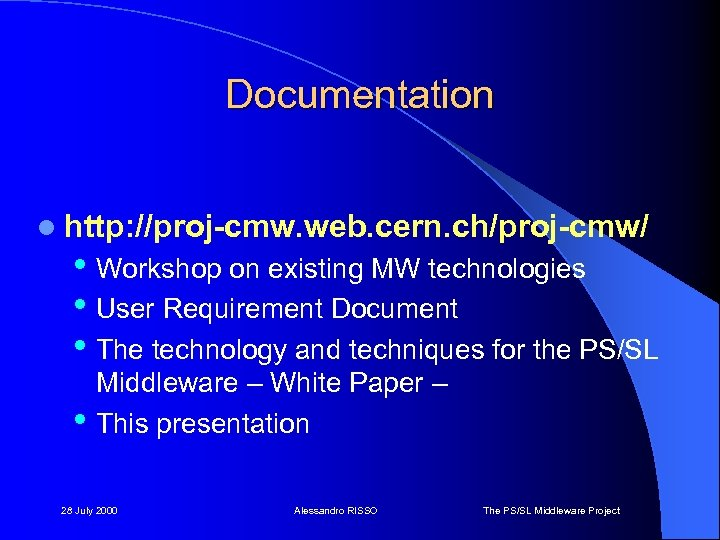 Documentation l http: //proj-cmw. web. cern. ch/proj-cmw/ • Workshop on existing MW technologies •