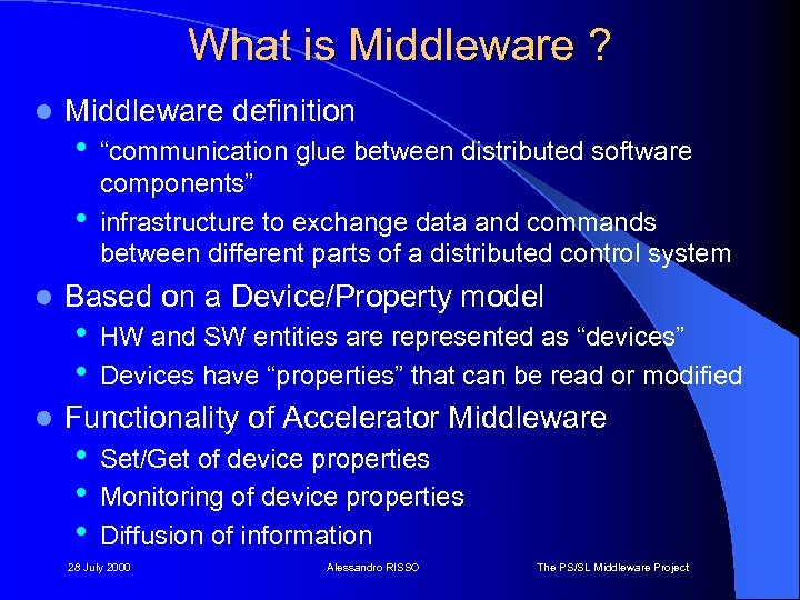 "What is Middleware ? l Middleware definition • • l l ""communication glue between"