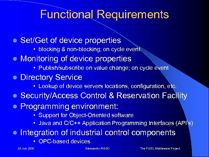 Functional Requirements l Set/Get of device properties • blocking & non-blocking; on cycle event