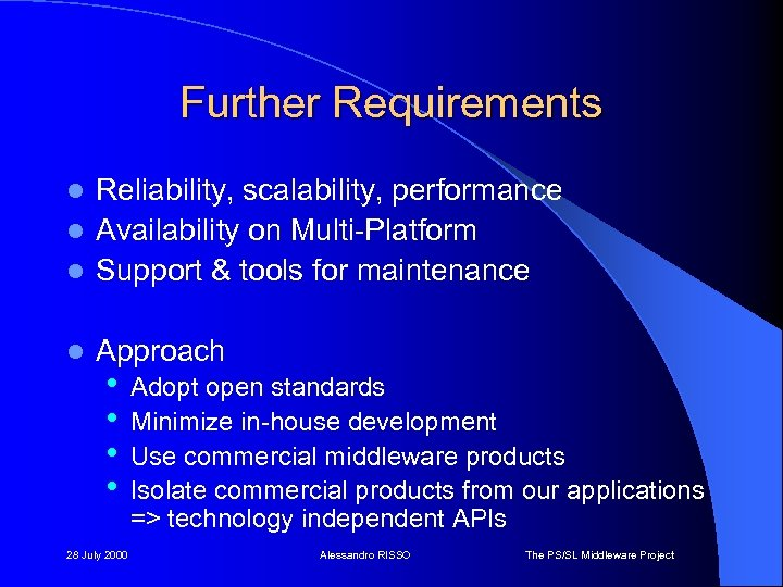 Further Requirements Reliability, scalability, performance l Availability on Multi-Platform l Support & tools for