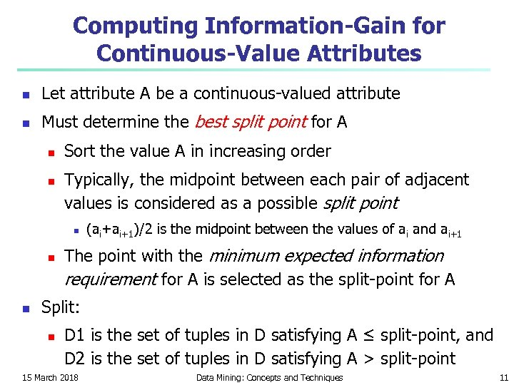 Computing Information-Gain for Continuous-Value Attributes n Let attribute A be a continuous-valued attribute n