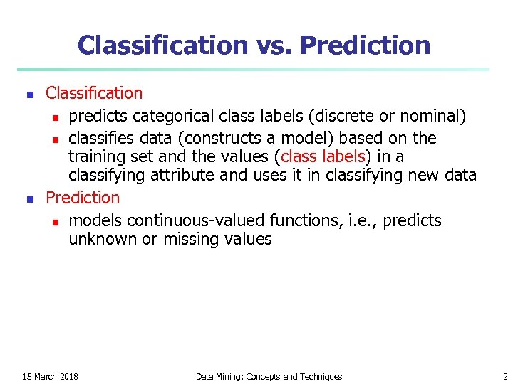 Classification vs. Prediction n n Classification n predicts categorical class labels (discrete or nominal)