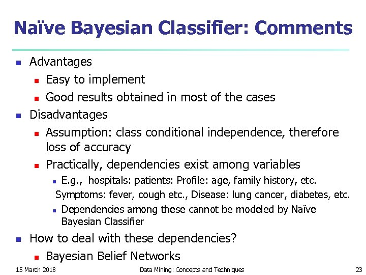 Naïve Bayesian Classifier: Comments n n Advantages n Easy to implement n Good results