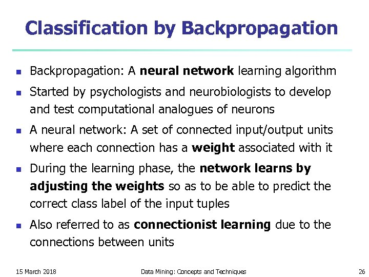 Classification by Backpropagation n n Backpropagation: A neural network learning algorithm Started by psychologists