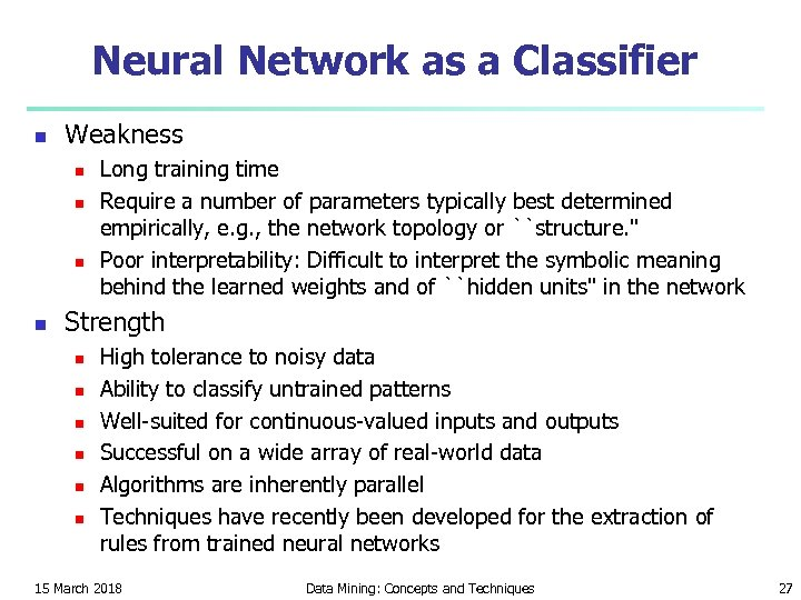 Neural Network as a Classifier n Weakness n n Long training time Require a