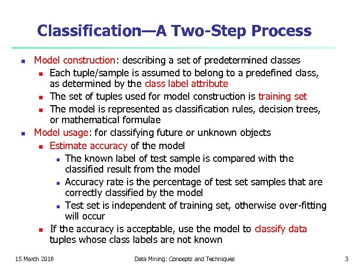 Classification—A Two-Step Process n n Model construction: describing a set of predetermined classes n