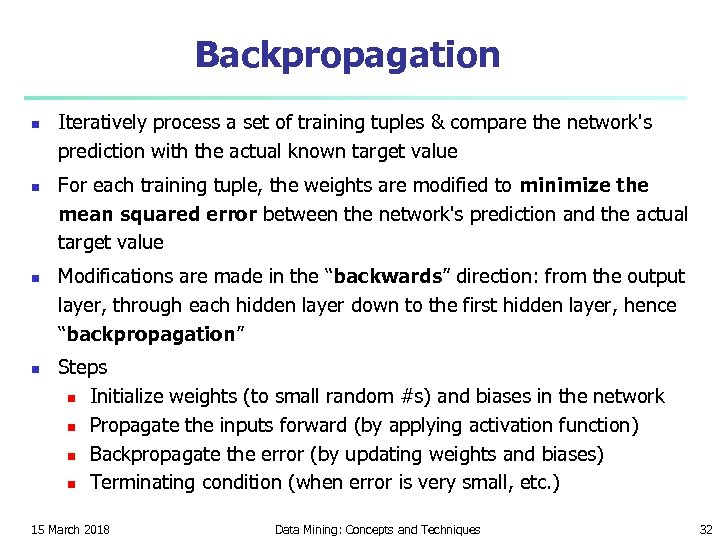 Backpropagation n n Iteratively process a set of training tuples & compare the network's