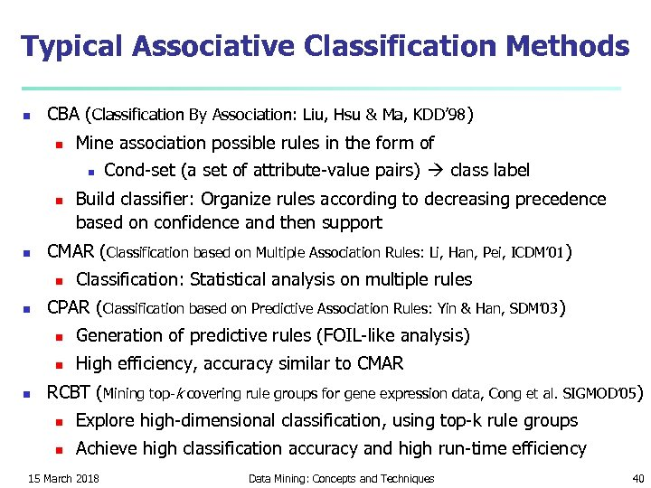 Typical Associative Classification Methods n CBA (Classification By Association: Liu, Hsu & Ma, KDD'