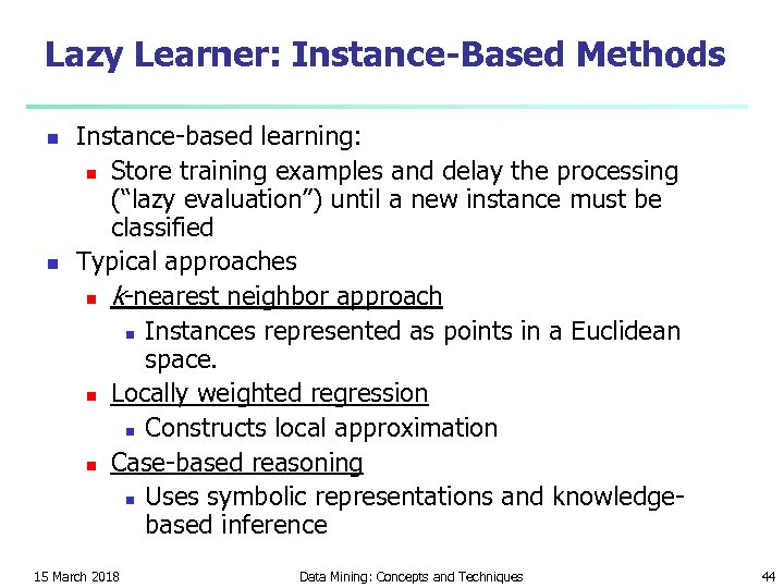 Lazy Learner: Instance-Based Methods n n Instance-based learning: n Store training examples and delay