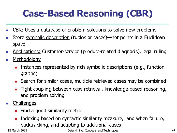 Case-Based Reasoning (CBR) n n CBR: Uses a database of problem solutions to solve