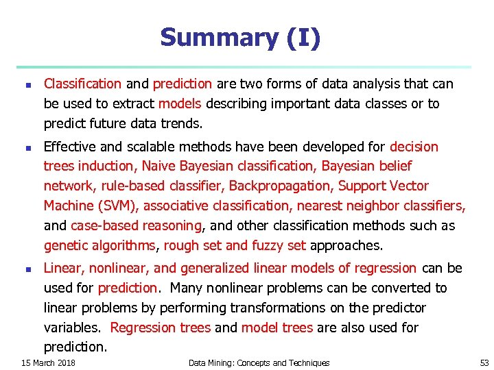 Summary (I) n n n Classification and prediction are two forms of data analysis