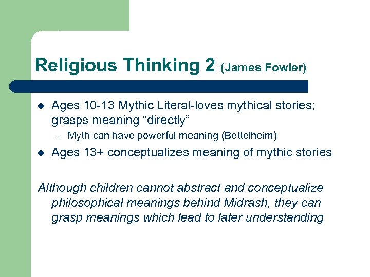 Religious Thinking 2 (James Fowler) l Ages 10 -13 Mythic Literal-loves mythical stories; grasps