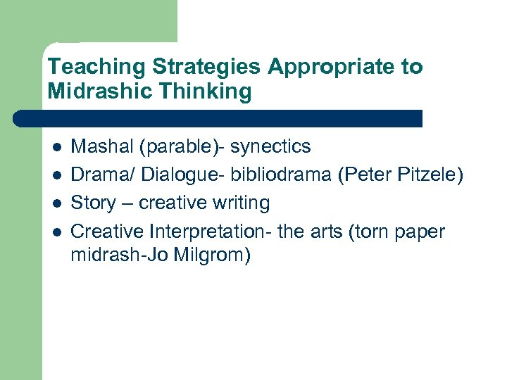 Teaching Strategies Appropriate to Midrashic Thinking l l Mashal (parable)- synectics Drama/ Dialogue- bibliodrama