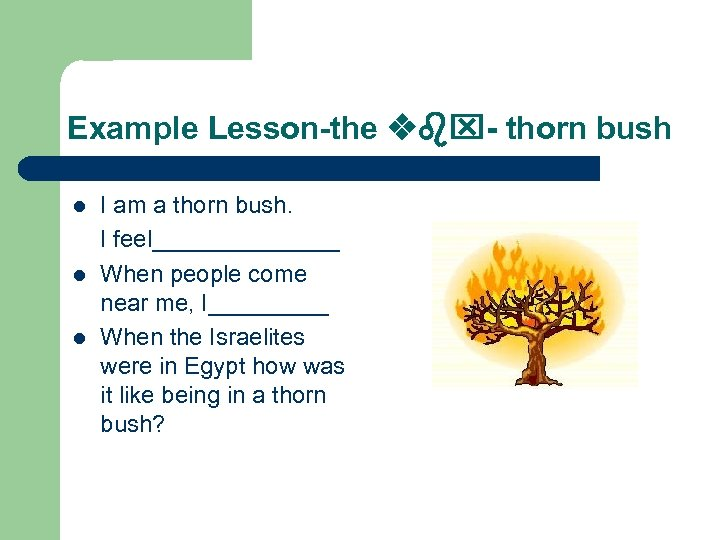 Example Lesson-the vbx- thorn bush l l l I am a thorn bush. I