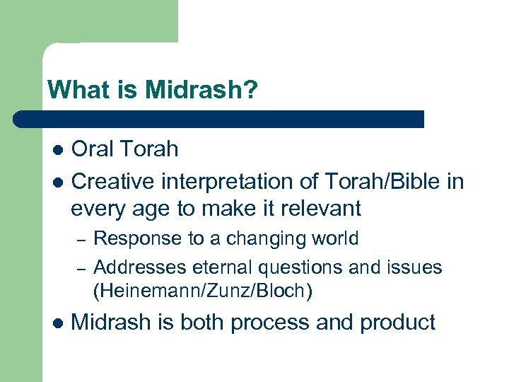What is Midrash? Oral Torah l Creative interpretation of Torah/Bible in every age to
